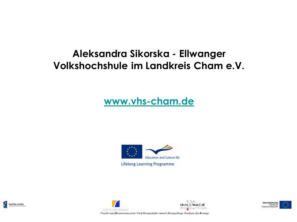 Aleksandra Sikorska - Ellwanger Volkshochshule im Landkreis Cham e.V. www.vhs-cham.de