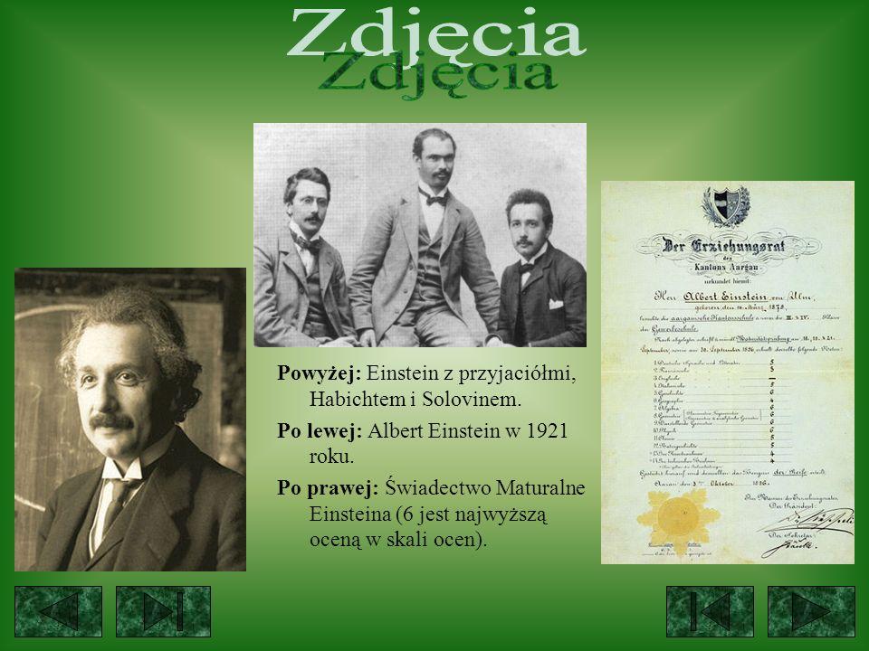 Powyżej: Einstein z przyjaciółmi, Habichtem i Solovinem. Po lewej: Albert Einstein w 1921 roku. Po prawej: Świadectwo Maturalne Einsteina (6 jest najw