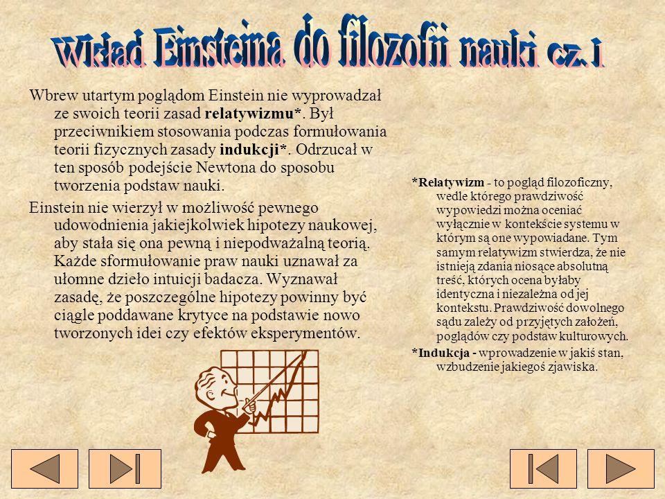 Wbrew utartym poglądom Einstein nie wyprowadzał ze swoich teorii zasad relatywizmu*. Był przeciwnikiem stosowania podczas formułowania teorii fizyczny