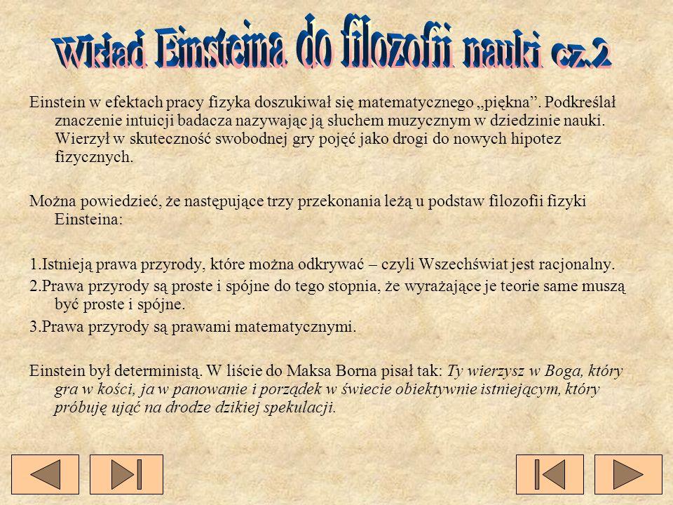 Einstein w efektach pracy fizyka doszukiwał się matematycznego piękna. Podkreślał znaczenie intuicji badacza nazywając ją słuchem muzycznym w dziedzin