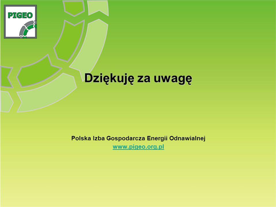 Dziękuję za uwagę Polska Izba Gospodarcza Energii Odnawialnej www.pigeo.org.pl
