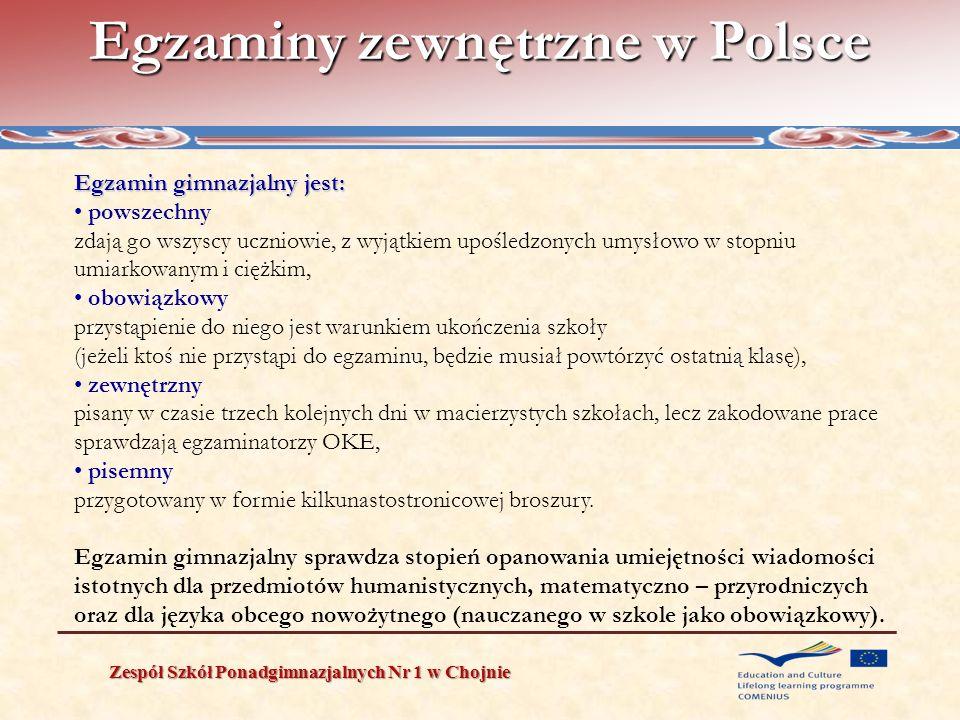 Egzaminy zewnętrzne w Polsce Zespół Szkół Ponadgimnazjalnych Nr 1 w Chojnie Egzamin gimnazjalny jest: powszechny zdają go wszyscy uczniowie, z wyjątki