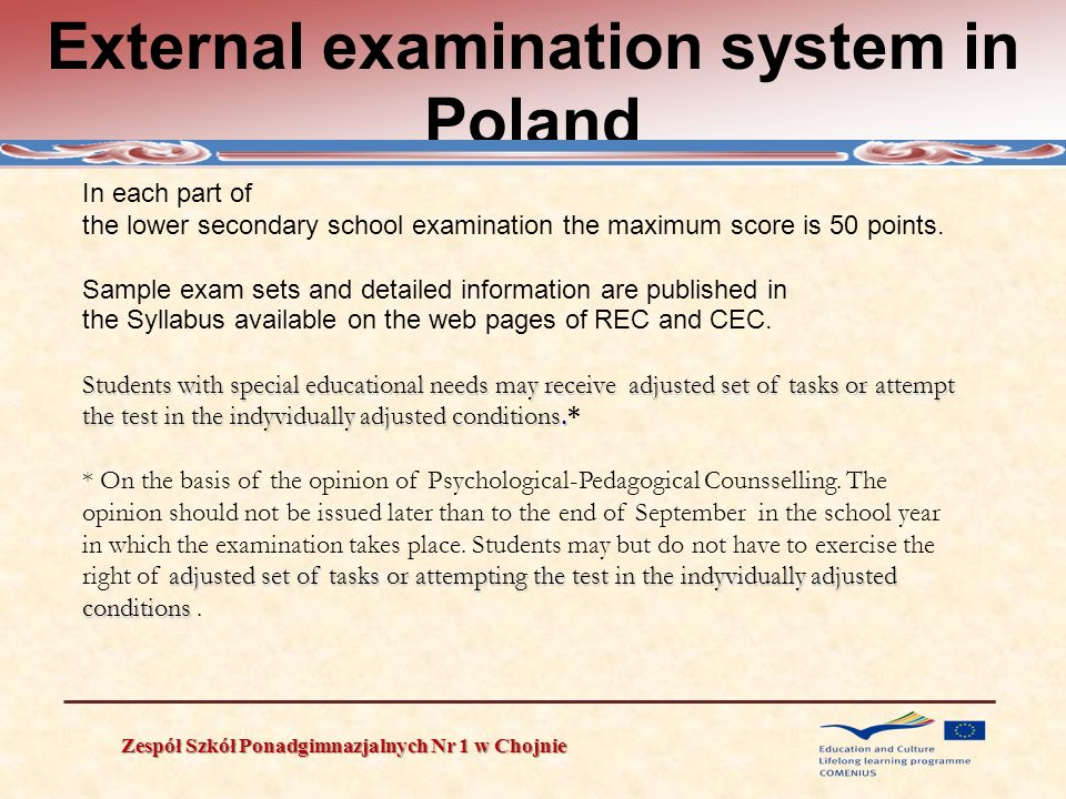 External examination system in Poland Zespół Szkół Ponadgimnazjalnych Nr 1 w Chojnie In each part of the lower secondary school examination the maximu