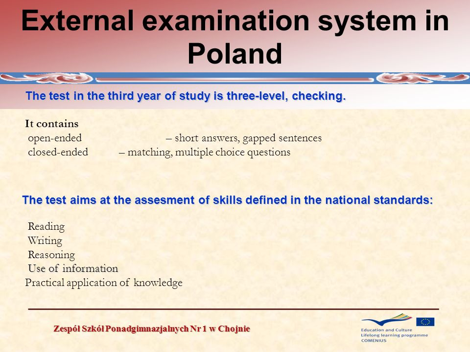 External examination system in Poland Zespół Szkół Ponadgimnazjalnych Nr 1 w Chojnie The test in the third year of study is three-level, checking. It