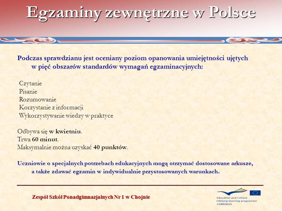 Egzaminy zewnętrzne w Polsce Zespół Szkół Ponadgimnazjalnych Nr 1 w Chojnie Podczas sprawdzianu jest oceniany poziom opanowania umiejętności ujętych w