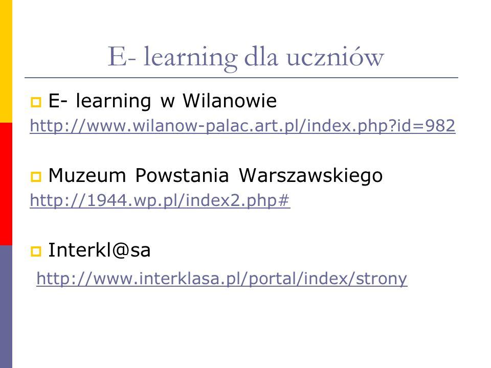 E- learning dla uczniów E- learning w Wilanowie http://www.wilanow-palac.art.pl/index.php?id=982 Muzeum Powstania Warszawskiego http://1944.wp.pl/inde