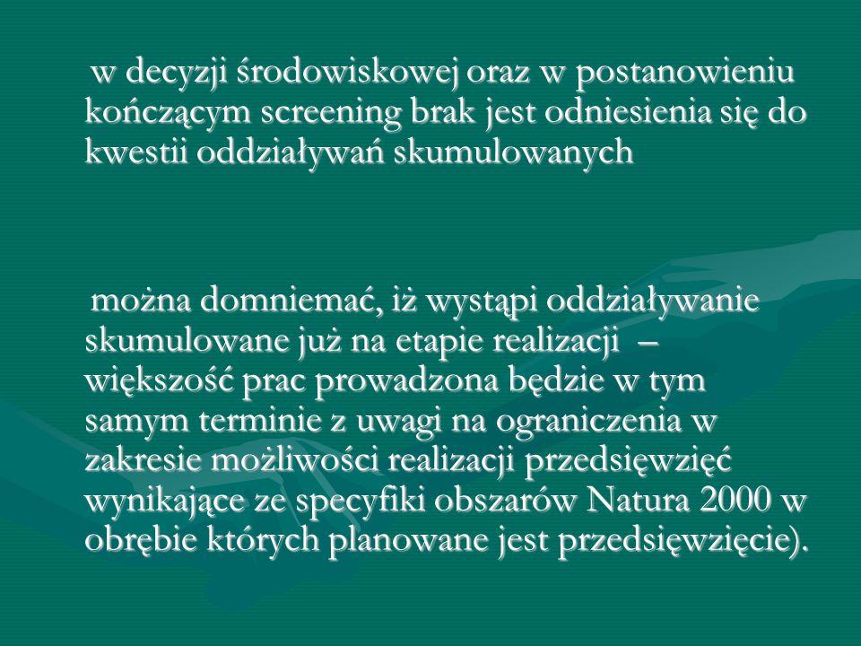 w decyzji środowiskowej oraz w postanowieniu kończącym screening brak jest odniesienia się do kwestii oddziaływań skumulowanych w decyzji środowiskowe