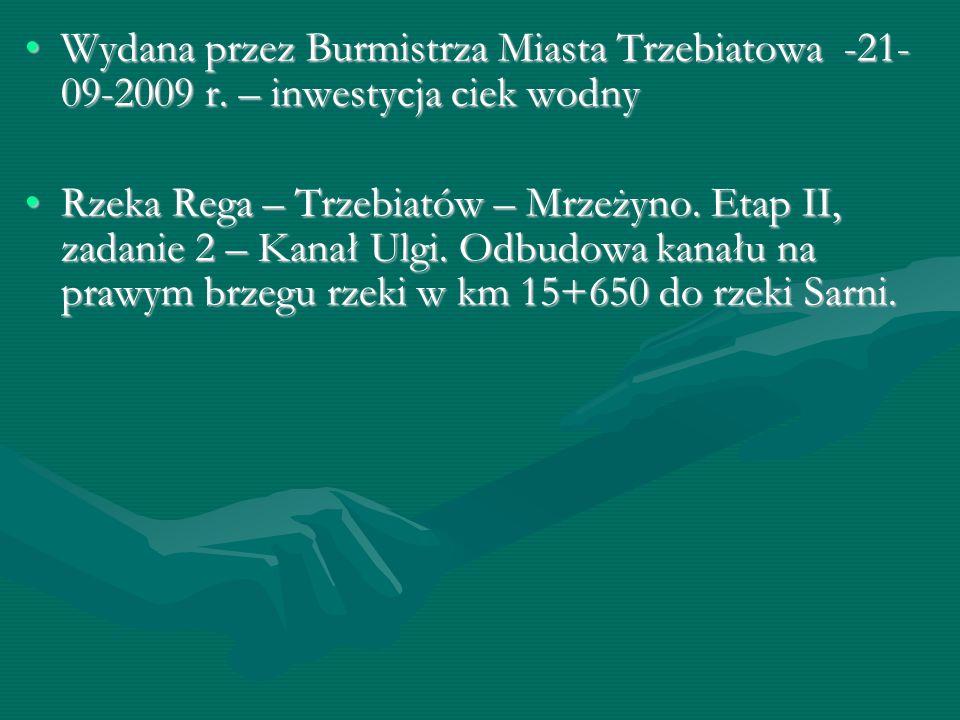 Wydana przez Burmistrza Miasta Trzebiatowa -21- 09-2009 r. – inwestycja ciek wodnyWydana przez Burmistrza Miasta Trzebiatowa -21- 09-2009 r. – inwesty