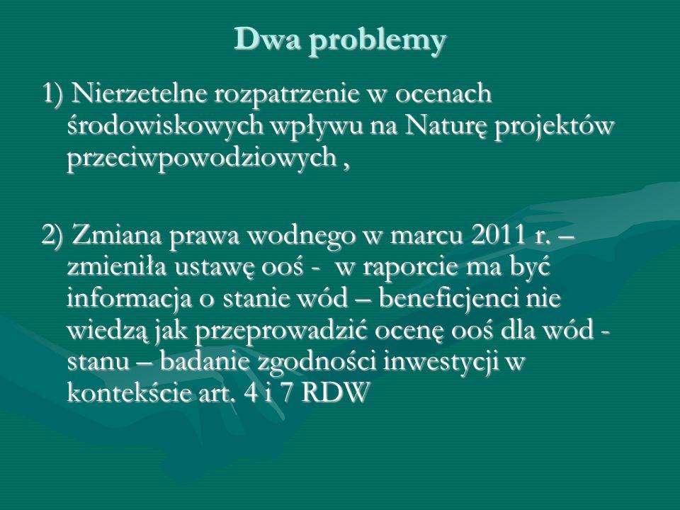 Dwa problemy 1) Nierzetelne rozpatrzenie w ocenach środowiskowych wpływu na Naturę projektów przeciwpowodziowych, 2) Zmiana prawa wodnego w marcu 2011
