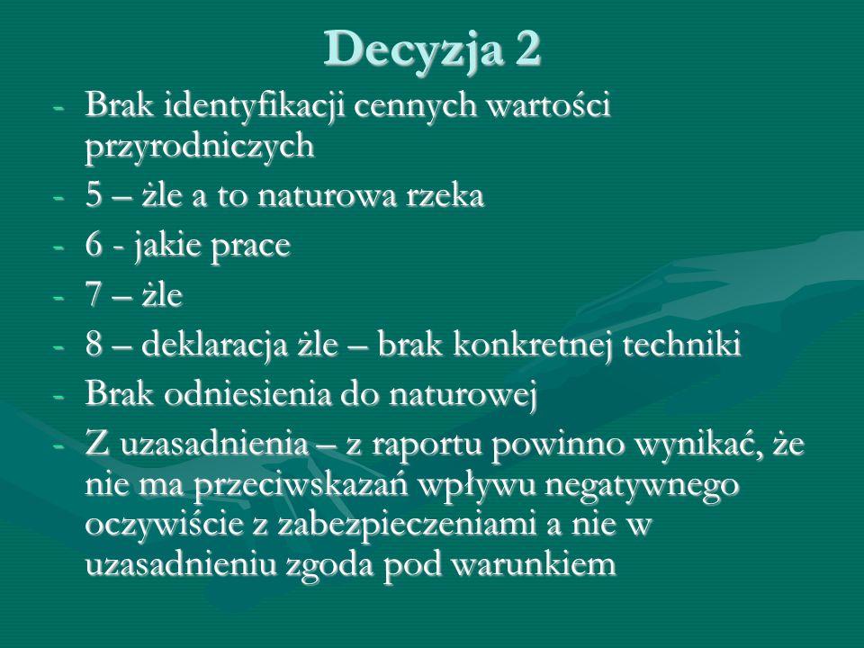 Decyzja 2 -Brak identyfikacji cennych wartości przyrodniczych -5 – żle a to naturowa rzeka -6 - jakie prace -7 – żle -8 – deklaracja żle – brak konkre
