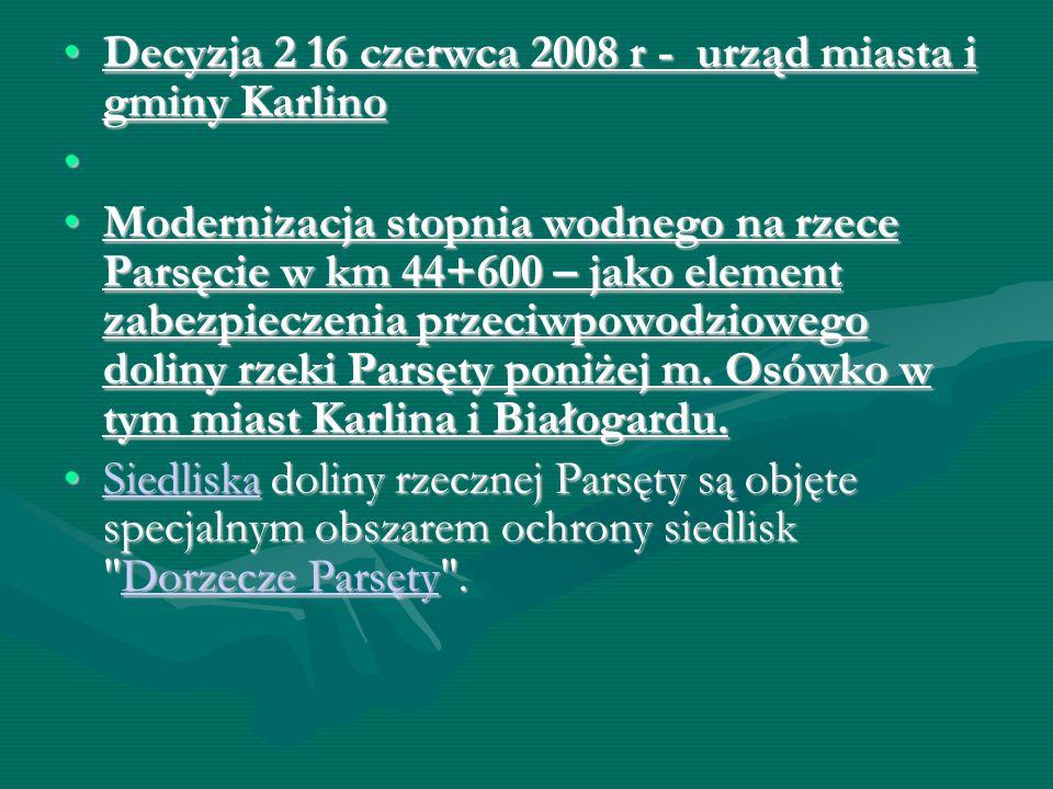 Decyzja 2 16 czerwca 2008 r - urząd miasta i gminy KarlinoDecyzja 2 16 czerwca 2008 r - urząd miasta i gminy Karlino Modernizacja stopnia wodnego na r