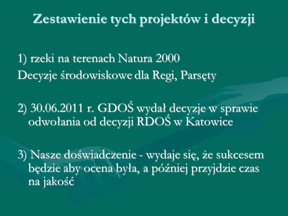 Zestawienie tych projektów i decyzji 1) rzeki na terenach Natura 2000 Decyzje środowiskowe dla Regi, Parsęty 2) 30.06.2011 r. GDOŚ wydał decyzje w spr