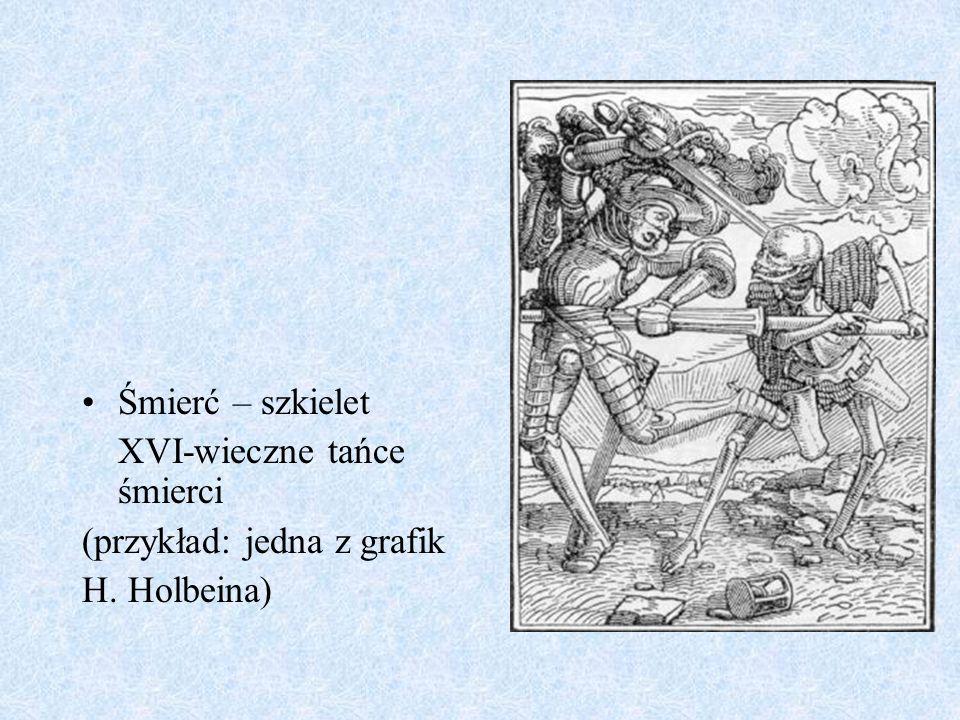 Śmierć – szkielet XVI-wieczne tańce śmierci (przykład: jedna z grafik H. Holbeina)