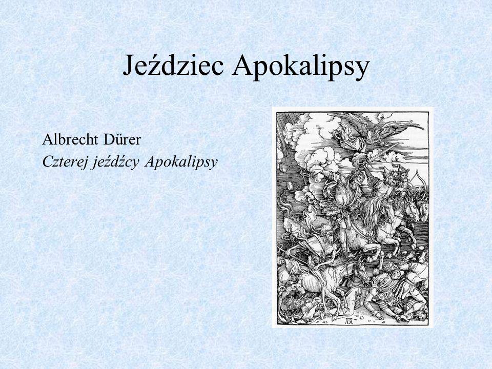Jeździec Apokalipsy Albrecht Dürer Czterej jeźdźcy Apokalipsy