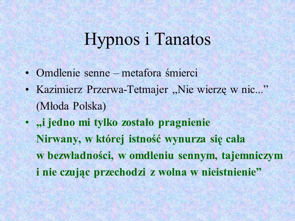 Hypnos i Tanatos Omdlenie senne – metafora śmierci Kazimierz Przerwa-Tetmajer Nie wierzę w nic... (Młoda Polska) i jedno mi tylko zostało pragnienie N