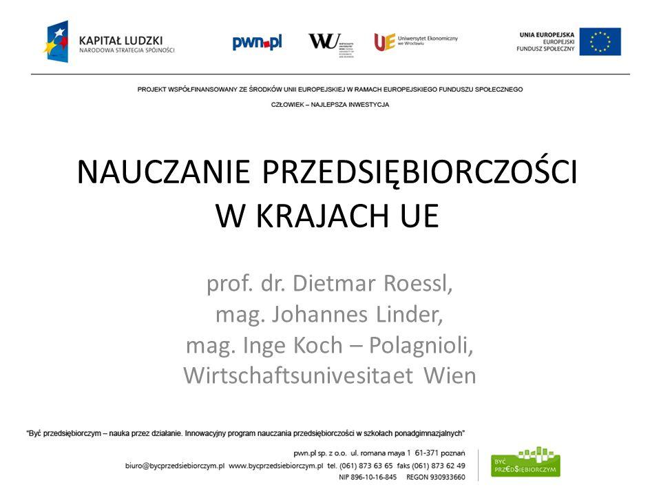 NAUCZANIE PRZEDSIĘBIORCZOŚCI W KRAJACH UE prof. dr. Dietmar Roessl, mag. Johannes Linder, mag. Inge Koch – Polagnioli, Wirtschaftsunivesitaet Wien