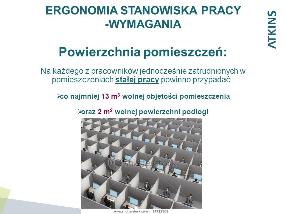 Powierzchnia pomieszczeń: Na każdego z pracowników jednocześnie zatrudnionych w pomieszczeniach stałej pracy powinno przypadać : co najmniej 13 m 3 wo
