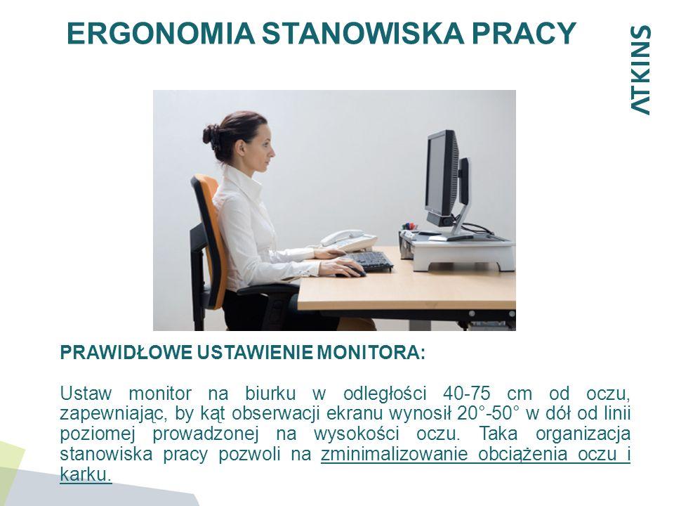 ERGONOMIA STANOWISKA PRACY PRAWIDŁOWE USTAWIENIE MONITORA: Ustaw monitor na biurku w odległości 40-75 cm od oczu, zapewniając, by kąt obserwacji ekran