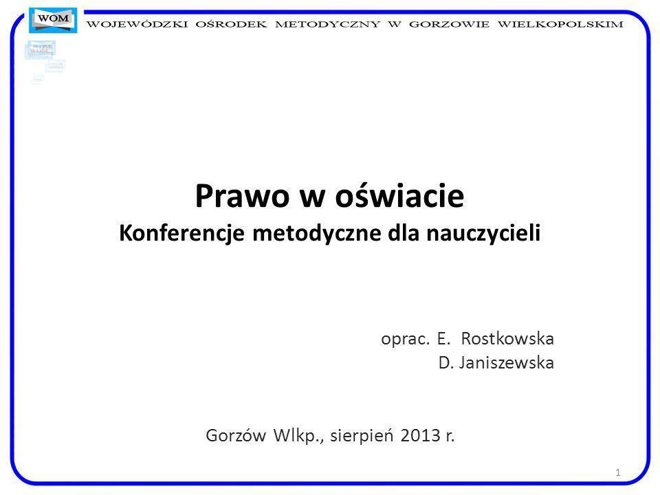 1 Prawo w oświacie Konferencje metodyczne dla nauczycieli oprac. E. Rostkowska D. Janiszewska Gorzów Wlkp., sierpień 2013 r.