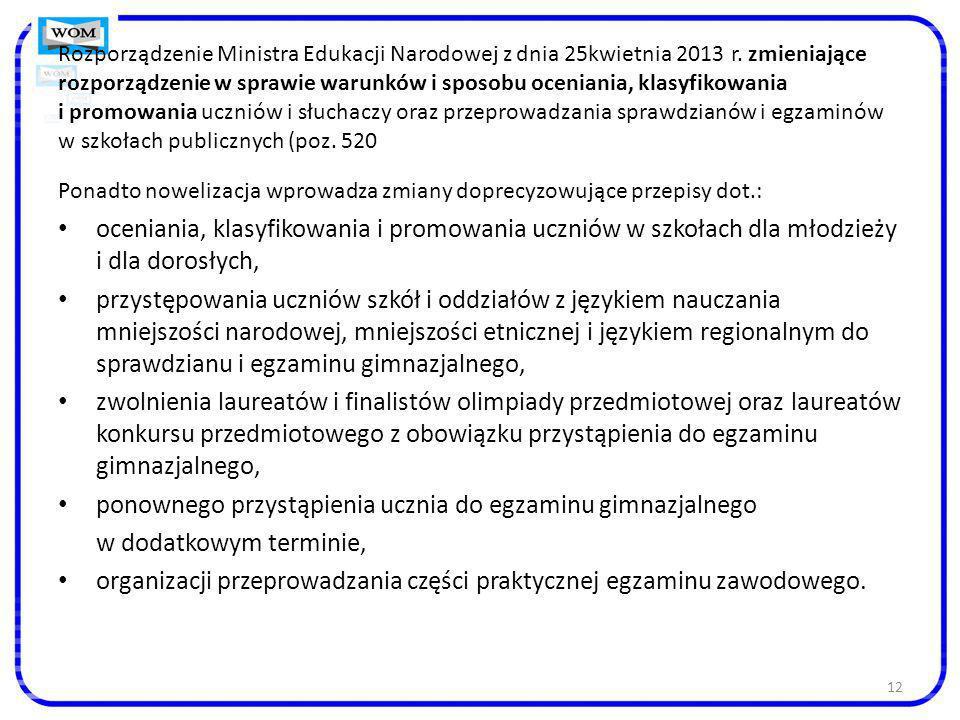 12 Rozporządzenie Ministra Edukacji Narodowej z dnia 25kwietnia 2013 r. zmieniające rozporządzenie w sprawie warunków i sposobu oceniania, klasyfikowa