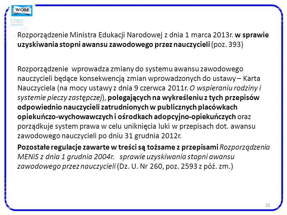 18 Rozporządzenie Ministra Edukacji Narodowej z dnia 1 marca 2013r. w sprawie uzyskiwania stopni awansu zawodowego przez nauczycieli (poz. 393) Rozpor