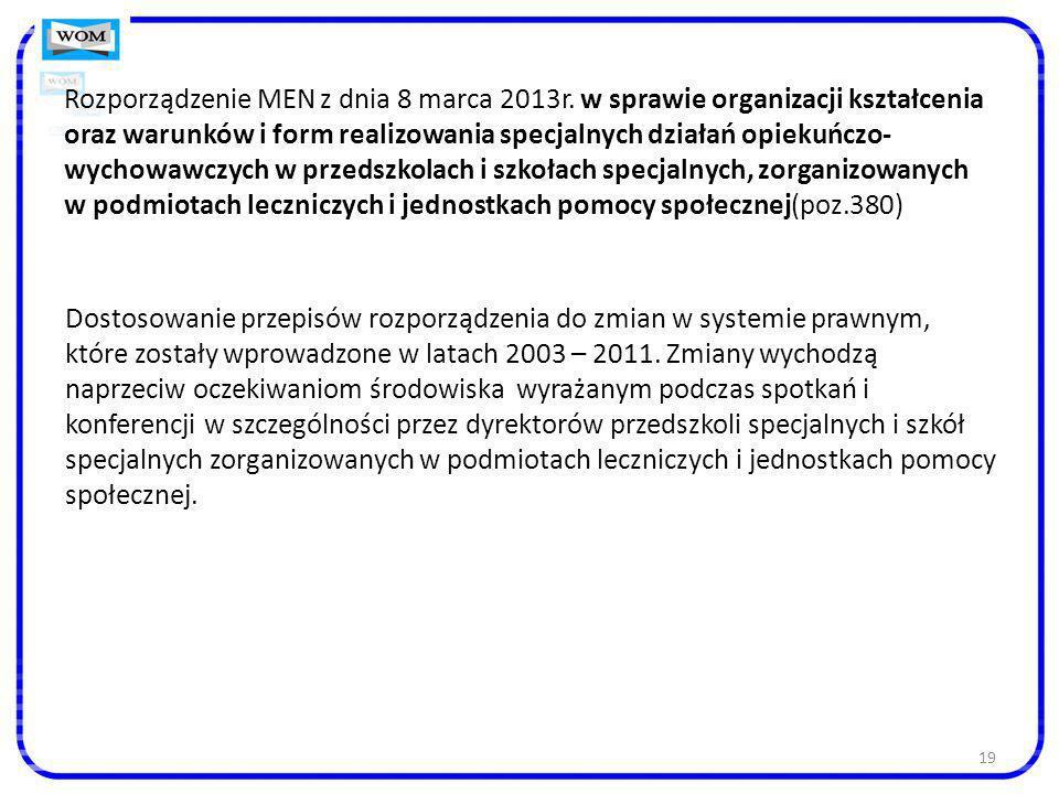 19 Rozporządzenie MEN z dnia 8 marca 2013r. w sprawie organizacji kształcenia oraz warunków i form realizowania specjalnych działań opiekuńczo- wychow