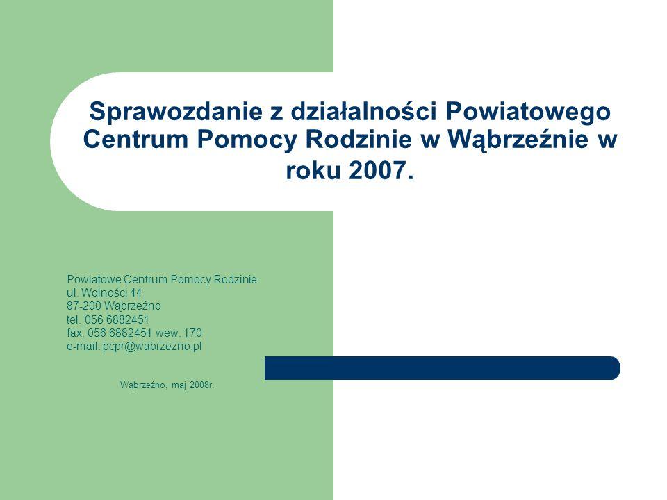 Sprawozdanie z działalności Powiatowego Centrum Pomocy Rodzinie w Wąbrzeźnie w roku 2007. Powiatowe Centrum Pomocy Rodzinie ul. Wolności 44 87-200 Wąb