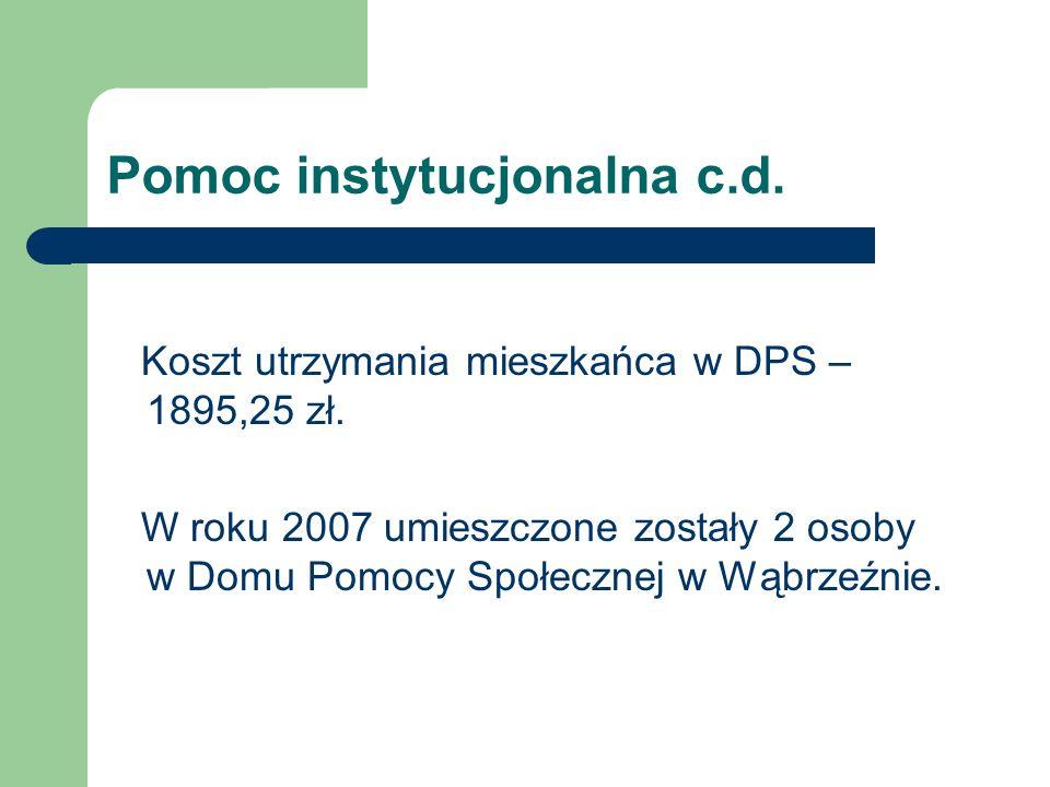 Pomoc instytucjonalna c.d. Koszt utrzymania mieszkańca w DPS – 1895,25 zł. W roku 2007 umieszczone zostały 2 osoby w Domu Pomocy Społecznej w Wąbrzeźn