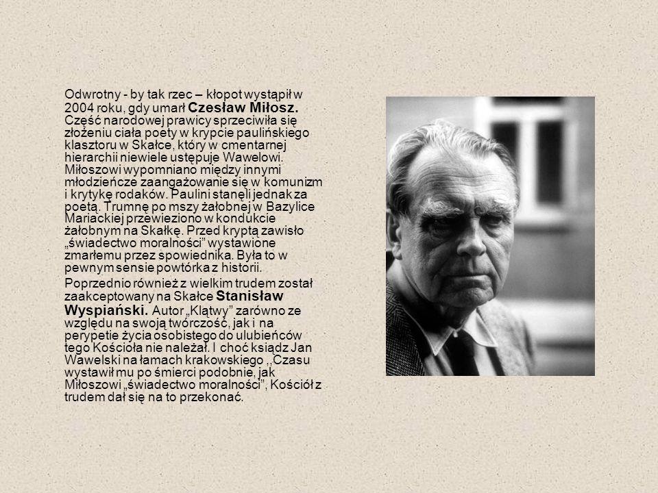 Odwrotny - by tak rzec – kłopot wystąpił w 2004 roku, gdy umarł Czesław Miłosz. Część narodowej prawicy sprzeciwiła się złożeniu ciała poety w krypcie