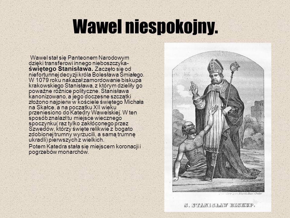 Wawel stał się Panteonem Narodowym dzięki transferowi innego nieboszczyka- świętego Stanisława. Zaczęło się od niefortunnej decyzji króla Bolesława Śm