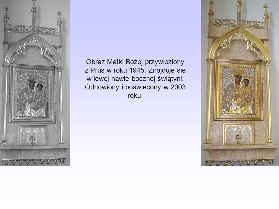 Obraz Matki Bożej przywieziony z Prus w roku 1945. Znajduje się w lewej nawie bocznej świątyni. Odnowiony i poświecony w 2003 roku.