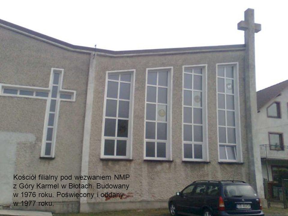 Kościół filialny pod wezwaniem NMP z Góry Karmel w Błotach. Budowany w 1976 roku. Poświęcony i oddany w 1977 roku.