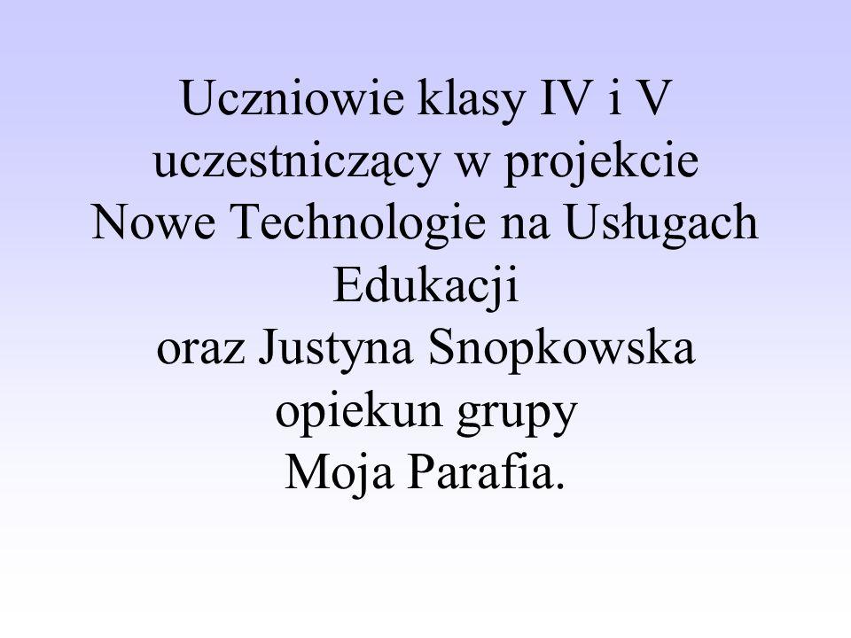 Uczniowie klasy IV i V uczestniczący w projekcie Nowe Technologie na Usługach Edukacji oraz Justyna Snopkowska opiekun grupy Moja Parafia.