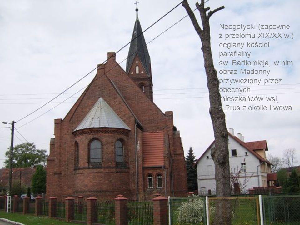 Neogotycki (zapewne z przełomu XIX/XX w.) ceglany kościół parafialny św. Bartłomieja, w nim obraz Madonny przywieziony przez obecnych mieszkańców wsi,