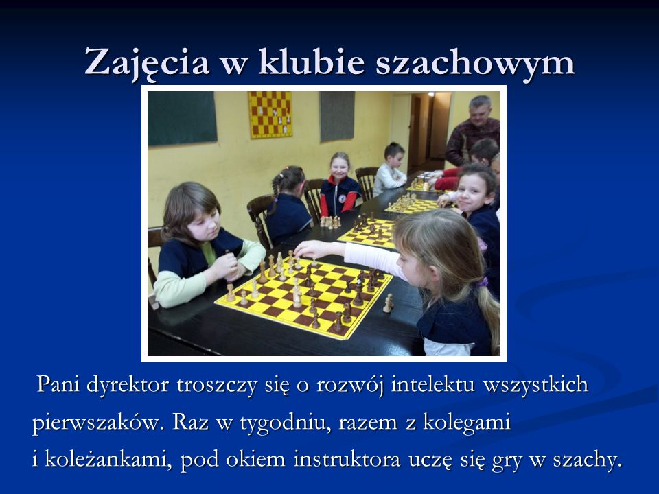 Zajęcia w klubie szachowym Pani dyrektor troszczy się o rozwój intelektu wszystkich Pani dyrektor troszczy się o rozwój intelektu wszystkich pierwszak