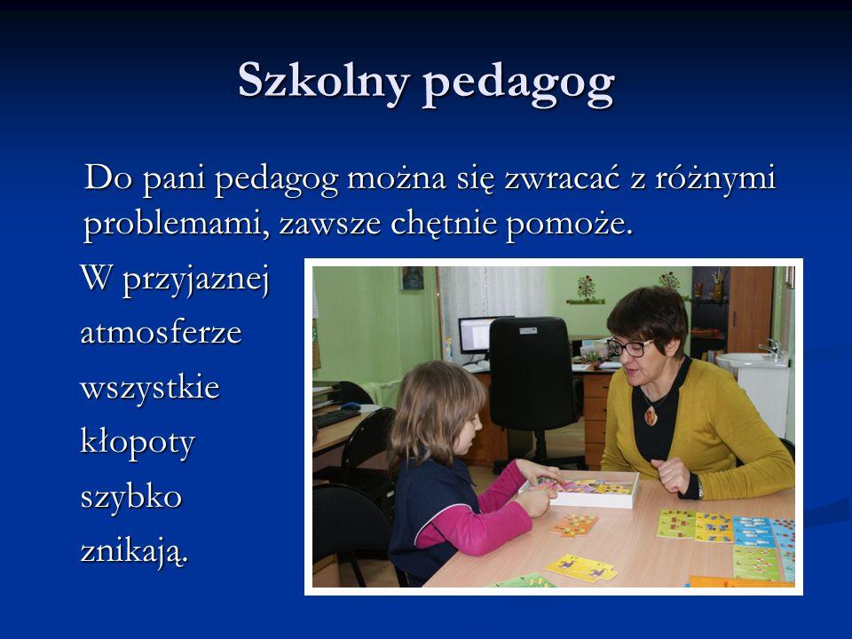 Szkolny pedagog Do pani pedagog można się zwracać z różnymi problemami, zawsze chętnie pomoże. Do pani pedagog można się zwracać z różnymi problemami,