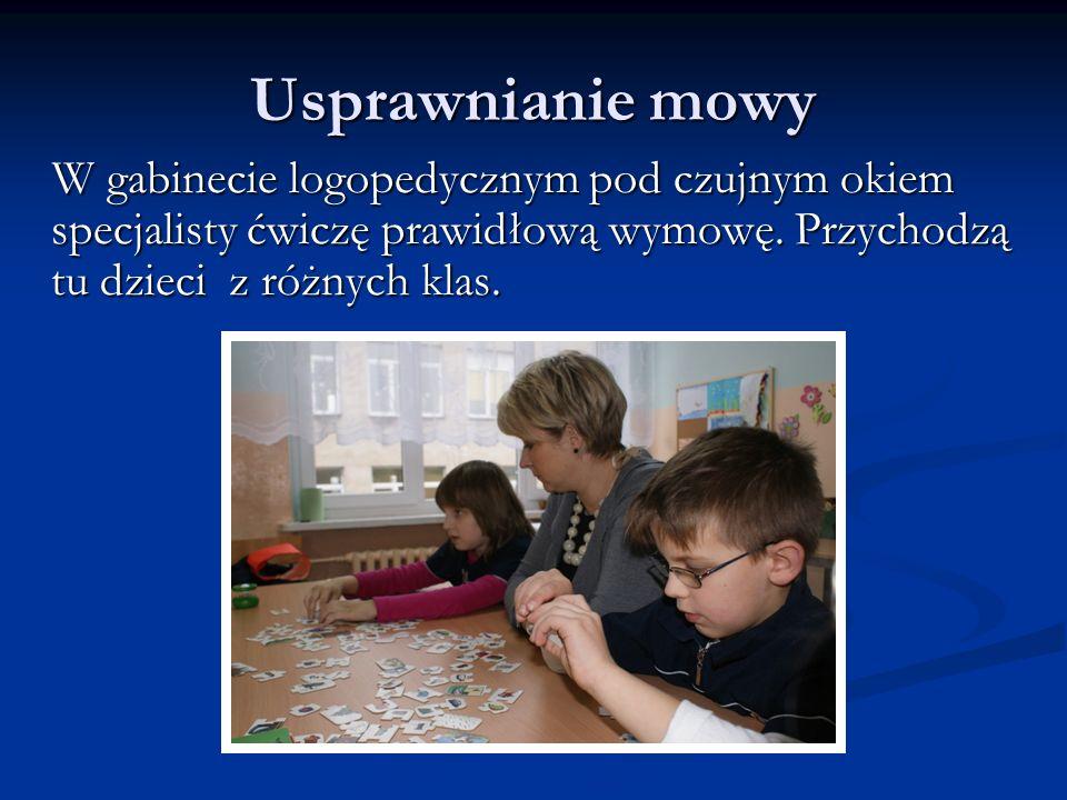 Usprawnianie mowy W gabinecie logopedycznym pod czujnym okiem specjalisty ćwiczę prawidłową wymowę. Przychodzą tu dzieci z różnych klas. W gabinecie l