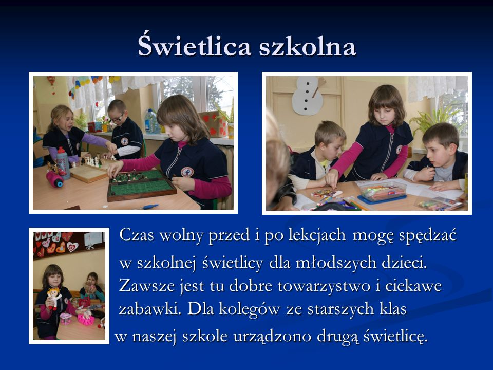 Świetlica szkolna Czas wolny przed i po lekcjach mogę spędzać Czas wolny przed i po lekcjach mogę spędzać w szkolnej świetlicy dla młodszych dzieci. Z