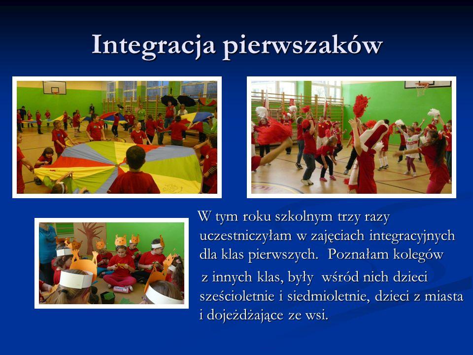 Integracja pierwszaków W tym roku szkolnym trzy razy uczestniczyłam w zajęciach integracyjnych dla klas pierwszych. Poznałam kolegów z innych klas, by