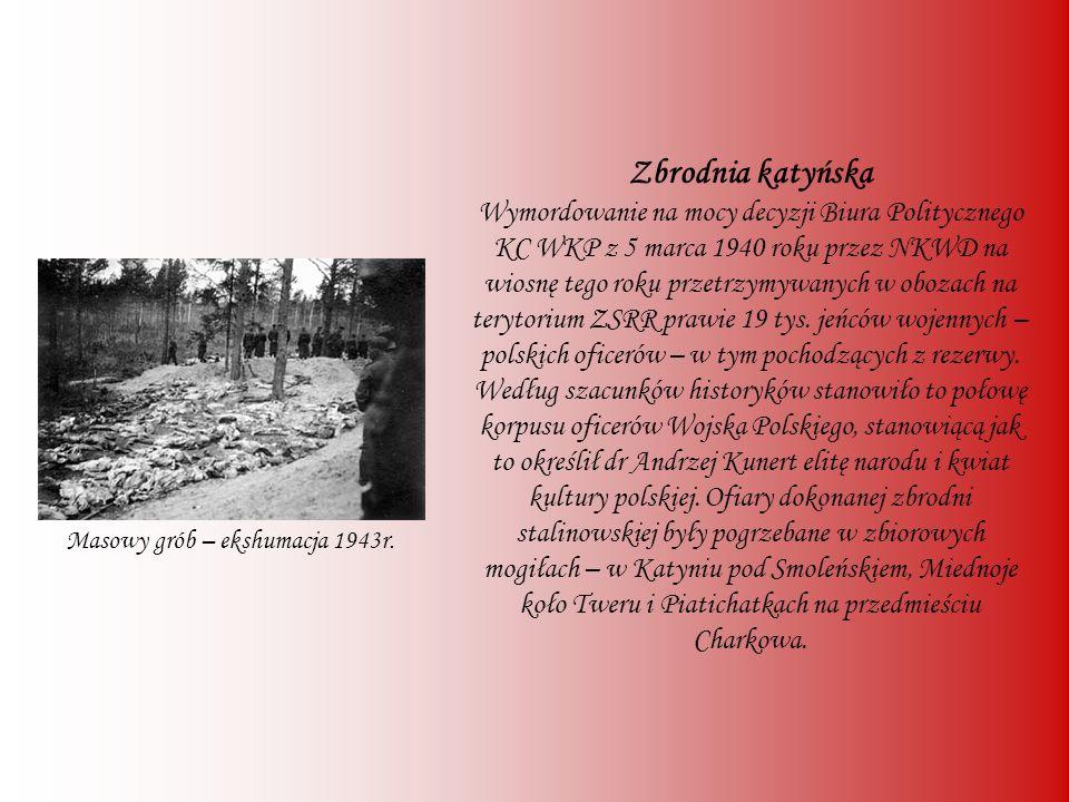 Zbrodnia katyńska Wymordowanie na mocy decyzji Biura Politycznego KC WKP z 5 marca 1940 roku przez NKWD na wiosnę tego roku przetrzymywanych w obozach