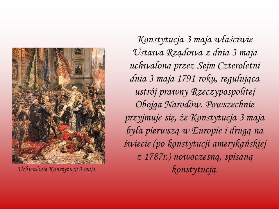 Konstytucja 3 maja właściwie Ustawa Rządowa z dnia 3 maja uchwalona przez Sejm Czteroletni dnia 3 maja 1791 roku, regulująca ustrój prawny Rzeczypospo