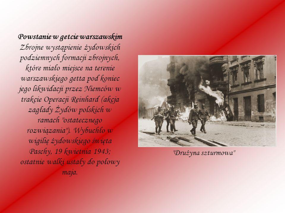 Powstanie w getcie warszawskim Zbrojne wystąpienie żydowskich podziemnych formacji zbrojnych, które miało miejsce na terenie warszawskiego getta pod k