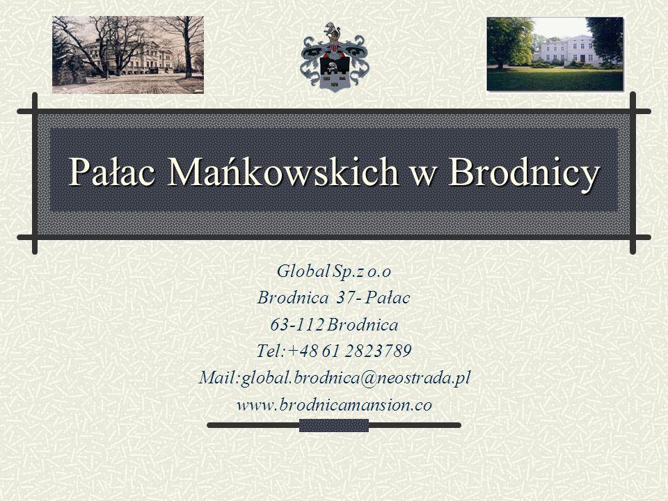 Pałac Mańkowskich w Brodnicy Global Sp.z o.o Brodnica 37- Pałac 63-112 Brodnica Tel:+48 61 2823789 Mail:global.brodnica@neostrada.pl www.brodnicamansion.co