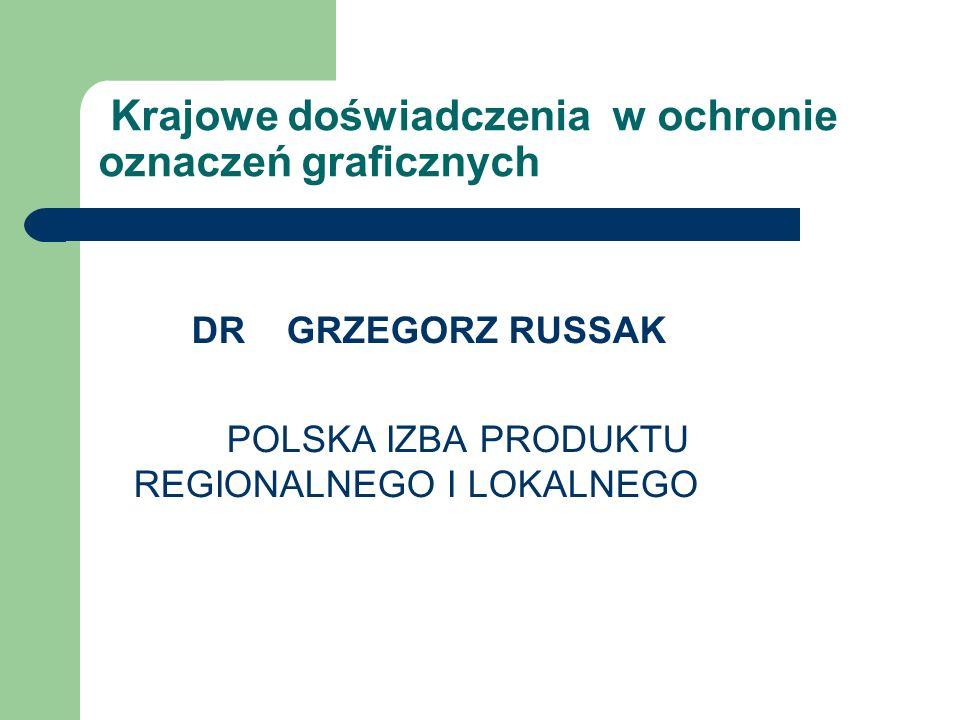 Krajowe doświadczenia w ochronie oznaczeń graficznych DRGRZEGORZ RUSSAK POLSKA IZBA PRODUKTU REGIONALNEGO I LOKALNEGO