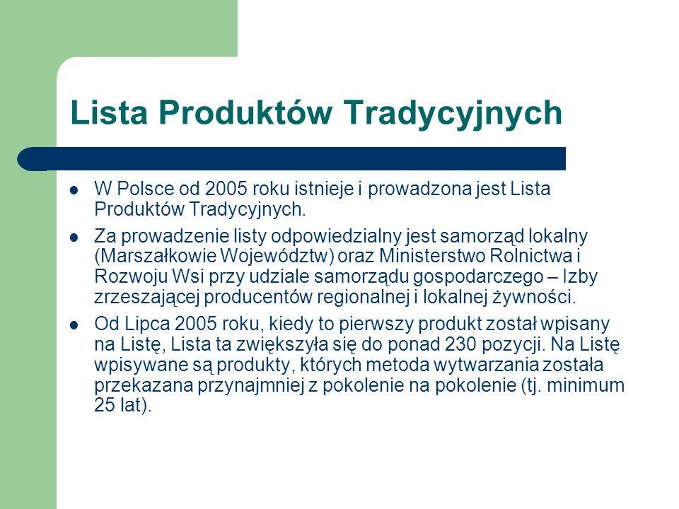 Lista Produktów Tradycyjnych W Polsce od 2005 roku istnieje i prowadzona jest Lista Produktów Tradycyjnych. Za prowadzenie listy odpowiedzialny jest s