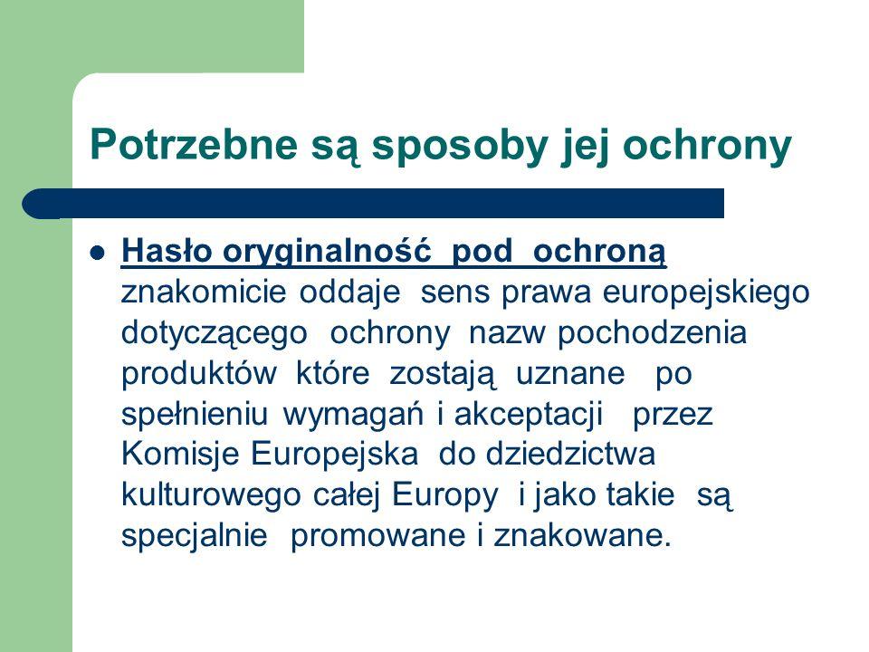 Potrzebne są sposoby jej ochrony Hasło oryginalność pod ochroną znakomicie oddaje sens prawa europejskiego dotyczącego ochrony nazw pochodzenia produk