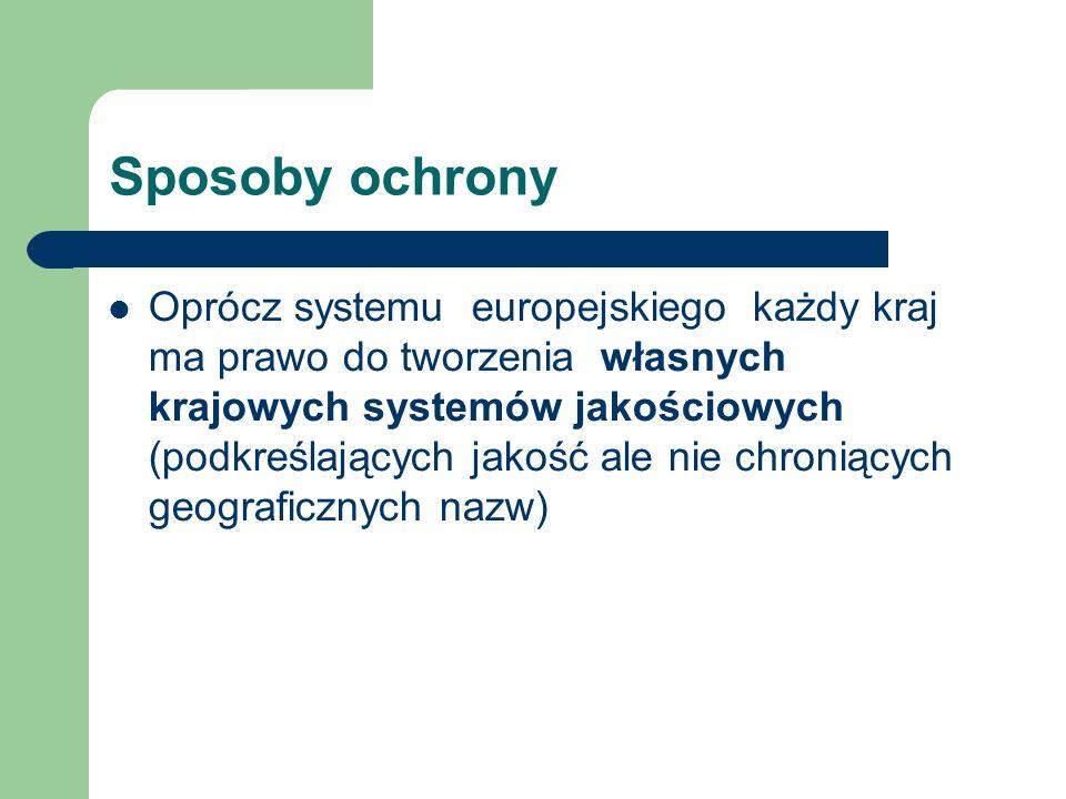 Sposoby ochrony Oprócz systemu europejskiego każdy kraj ma prawo do tworzenia własnych krajowych systemów jakościowych (podkreślających jakość ale nie