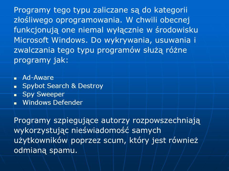 Programy tego typu zaliczane są do kategorii złośliwego oprogramowania. W chwili obecnej funkcjonują one niemal wyłącznie w środowisku Microsoft Windo