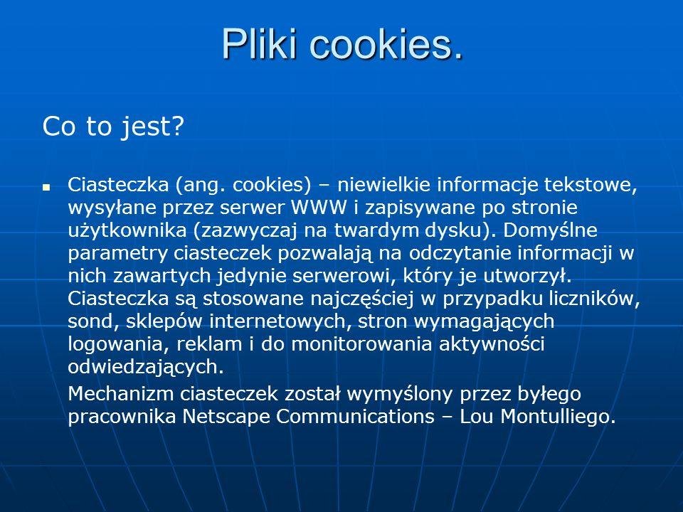 Pliki cookies. Co to jest? Ciasteczka (ang. cookies) – niewielkie informacje tekstowe, wysyłane przez serwer WWW i zapisywane po stronie użytkownika (