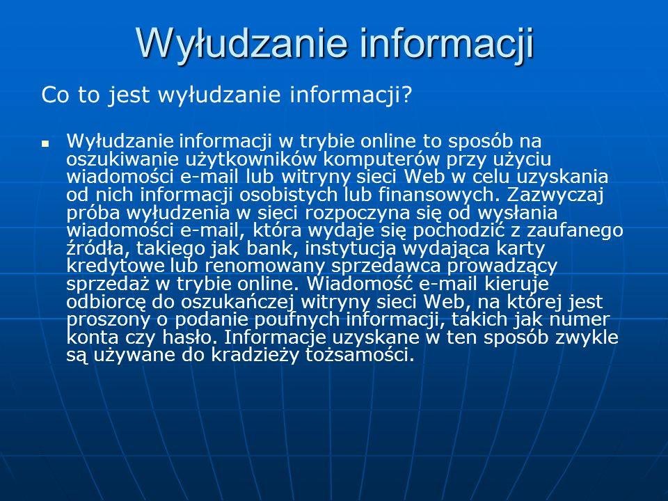 Wyłudzanie informacji Co to jest wyłudzanie informacji? Wyłudzanie informacji w trybie online to sposób na oszukiwanie użytkowników komputerów przy uż